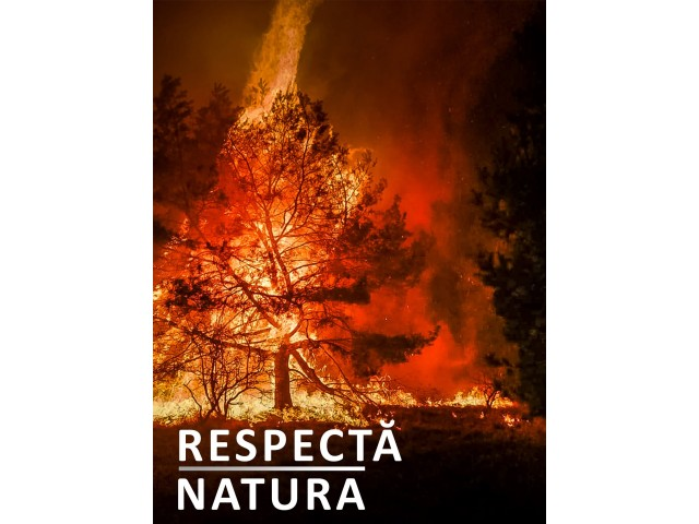 RESPECTĂ NATURA! Măsuri specifice de prevenire a incendiilor